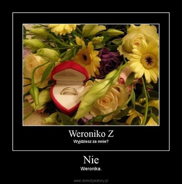 Nie – Weronika.