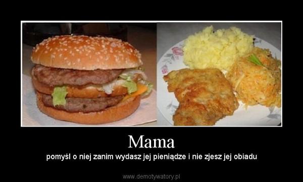 Mama – pomyśl o niej zanim wydasz jej pieniądze i nie zjesz jej obiadu