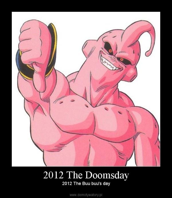 2012 The Doomsday –  2012 The Buu buu's day