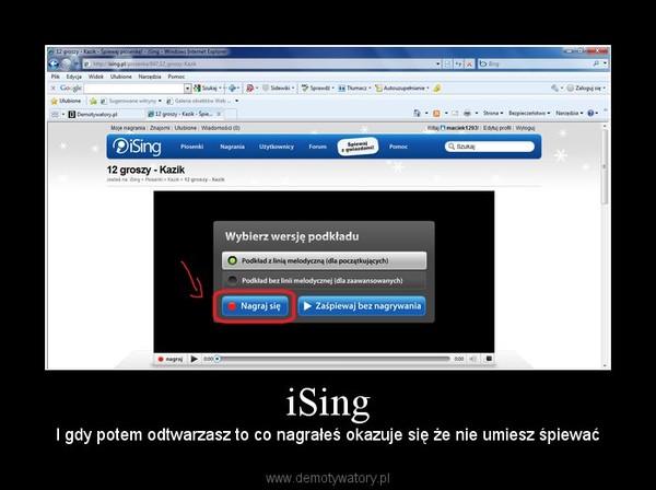 iSing – I gdy potem odtwarzasz to co nagrałeś okazuje się że nie umiesz śpiewać