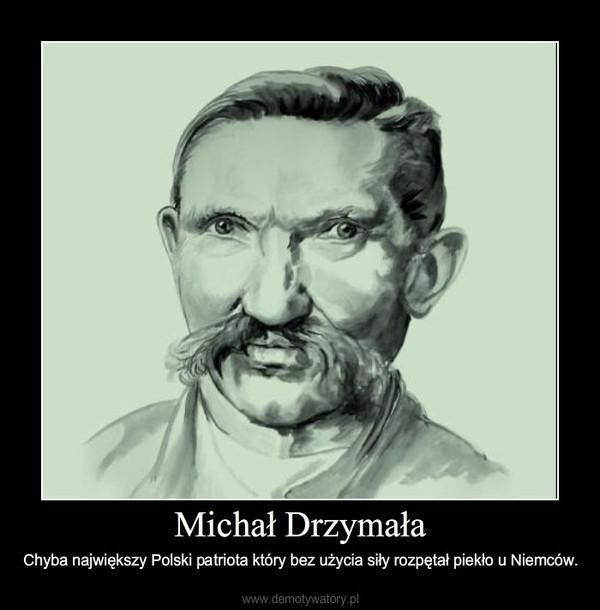 Michał Drzymała – Chyba największy Polski patriota który bez użycia siły rozpętał piekło u Niemców.