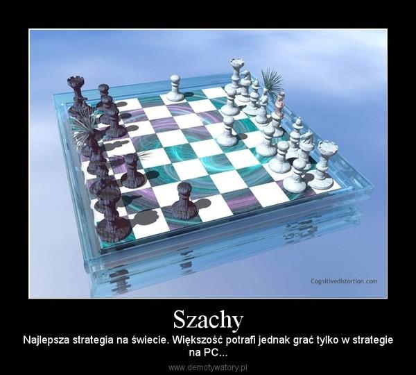 Szachy – Najlepsza strategia na świecie. Większość potrafi jednak grać tylko w strategiena PC...