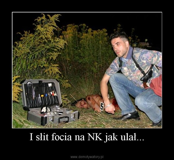 I słit focia na NK jak ulał... –