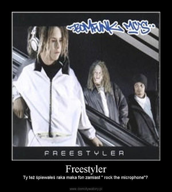 Freestyler – Ty też śpiewałeś raka maka fon zamiast '' rock the microphone''?