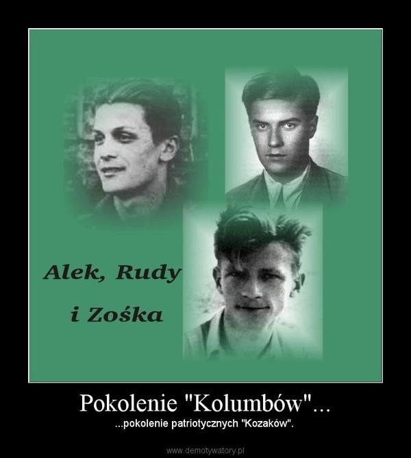 """Pokolenie """"Kolumbów""""... – ...pokolenie patriotycznych """"Kozaków""""."""