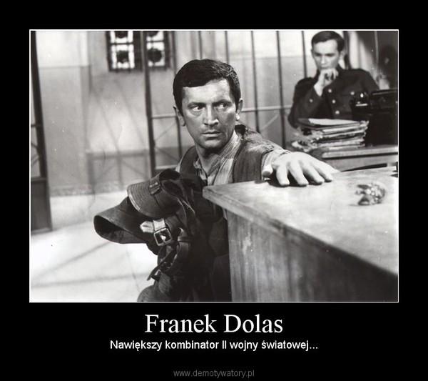Franek Dolas – Nawiększy kombinator II wojny światowej...