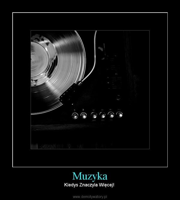 Muzyka – Kiedys Znaczyla Więcej!
