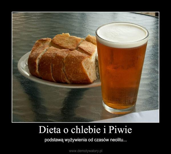 Dieta o chlebie i Piwie – podstawą wyżywienia od czasów neolitu...