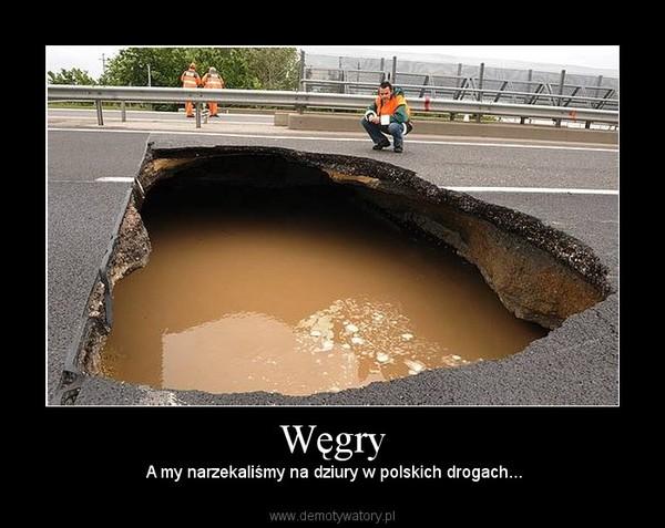 Węgry –  A my narzekaliśmy na dziury w polskich drogach...