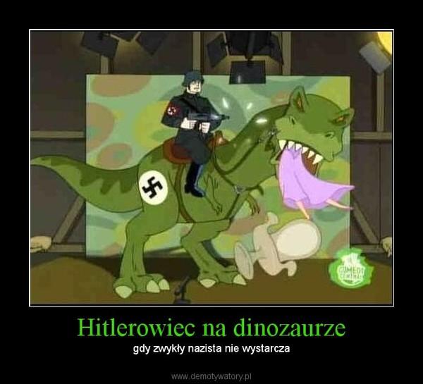 Hitlerowiec na dinozaurze – gdy zwykły nazista nie wystarcza
