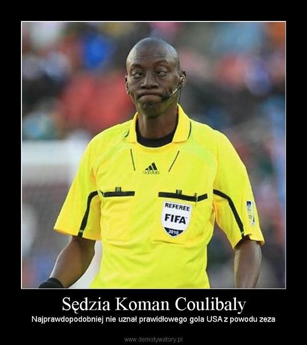 Sędzia Koman Coulibaly – Najprawdopodobniej nie uznał prawidłowego gola USA z powodu zeza