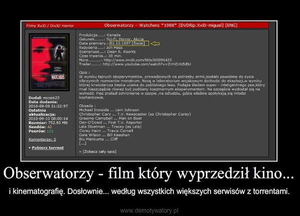 Obserwatorzy - film który wyprzedził kino... – i kinematografię. Dosłownie... według wszystkich większych serwisów z torrentami.