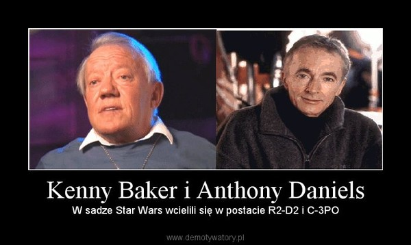 Kenny Baker i Anthony Daniels – W sadze Star Wars wcielili się w postacie R2-D2 i C-3PO