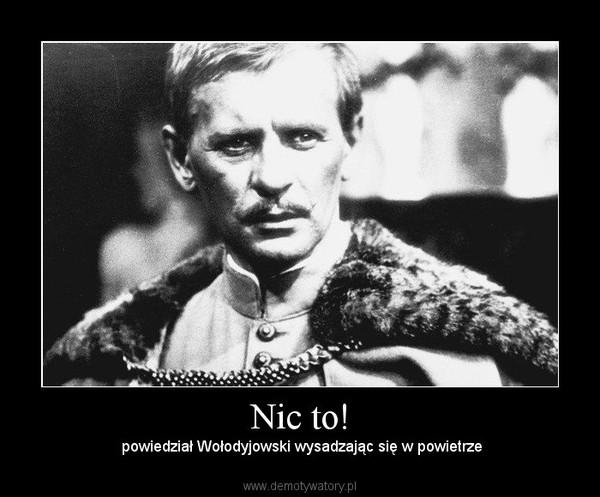 Nic to! –  powiedział Wołodyjowski wysadzając się w powietrze