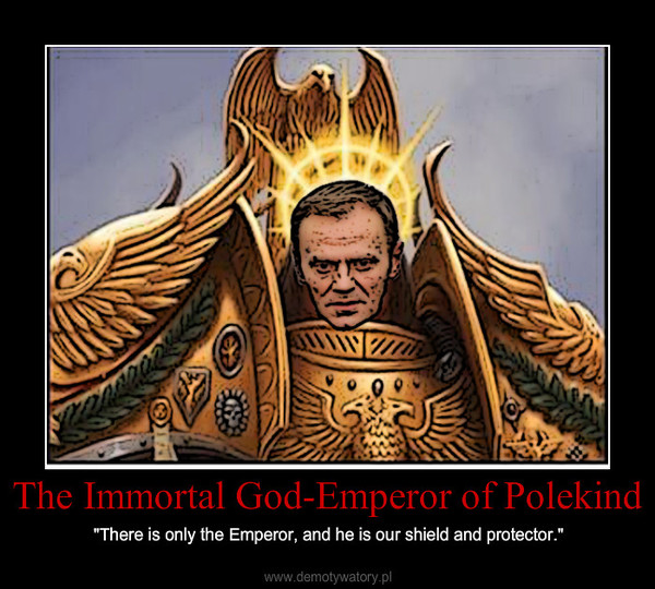"""The Immortal God-Emperor of Polekind – """"There is only the Emperor, and he is our shield and protector."""""""