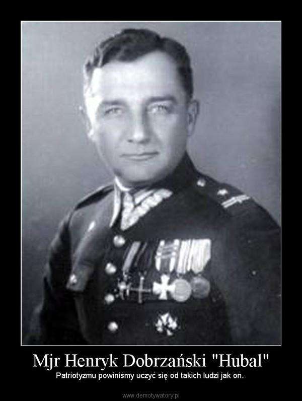 """Mjr Henryk Dobrzański """"Hubal"""" – Patriotyzmu powiniśmy uczyć się od takich ludzi jak on."""