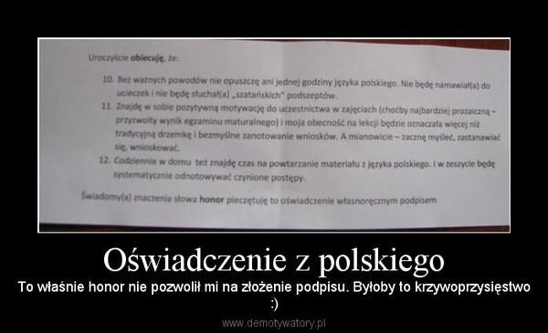Oświadczenie z polskiego – To właśnie honor nie pozwolił mi na złożenie podpisu. Byłoby to krzywoprzysięstwo:)