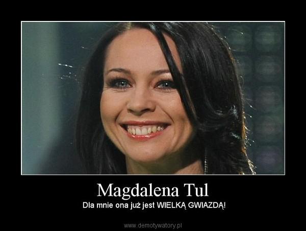 Magdalena Tul – Dla mnie ona już jest WIELKĄ GWIAZDĄ!