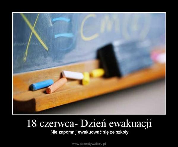 18 czerwca- Dzień ewakuacji – Nie zapomnij ewakuować się ze szkoły