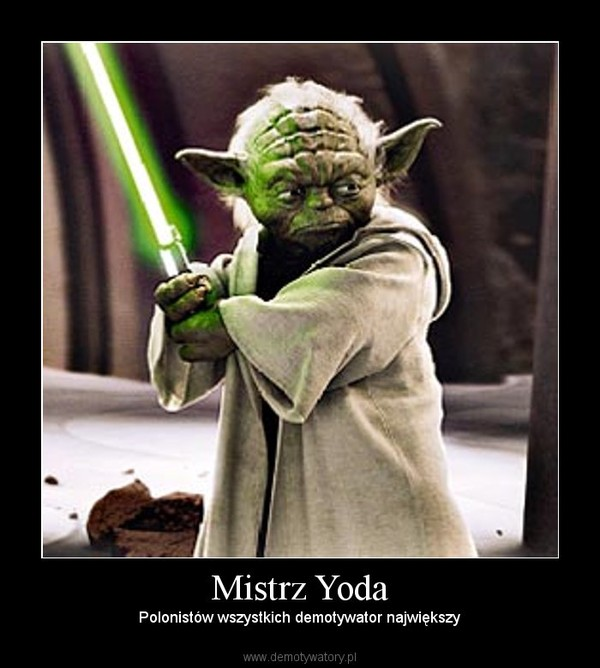 Mistrz Yoda – Polonistów wszystkich demotywator największy