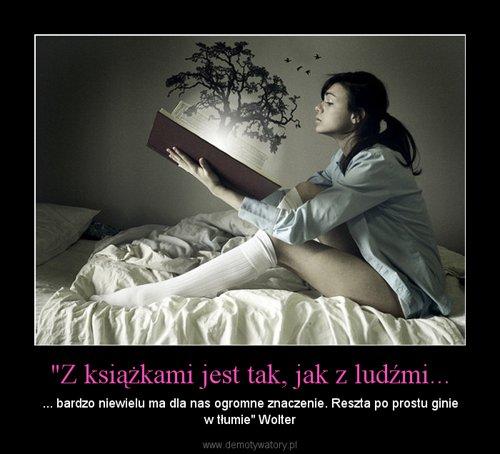 """""""Z książkami jest tak, jak z ludźmi..."""