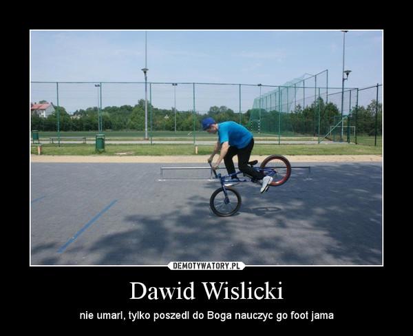 Dawid Wislicki – nie umarl, tylko poszedl do Boga nauczyc go foot jama