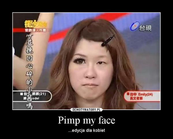 Pimp my face – ...edycja dla kobiet