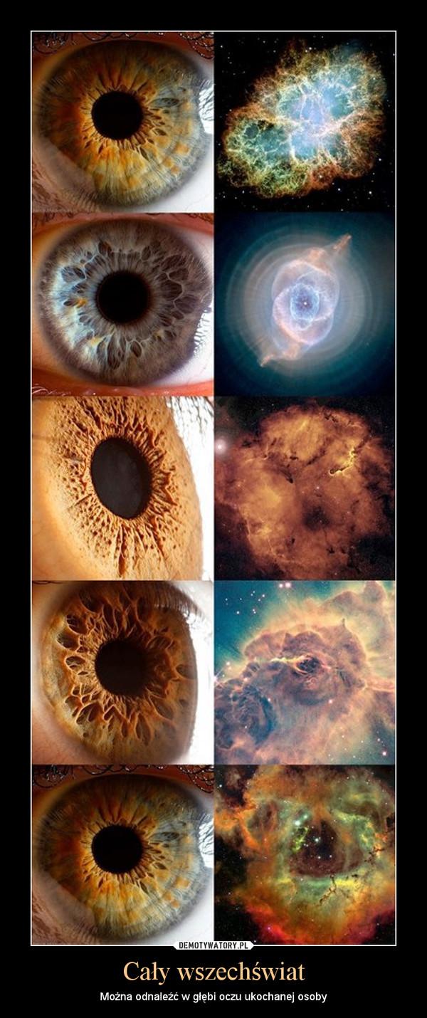 Cały wszechświat – Można odnaleźć w głębi oczu ukochanej osoby