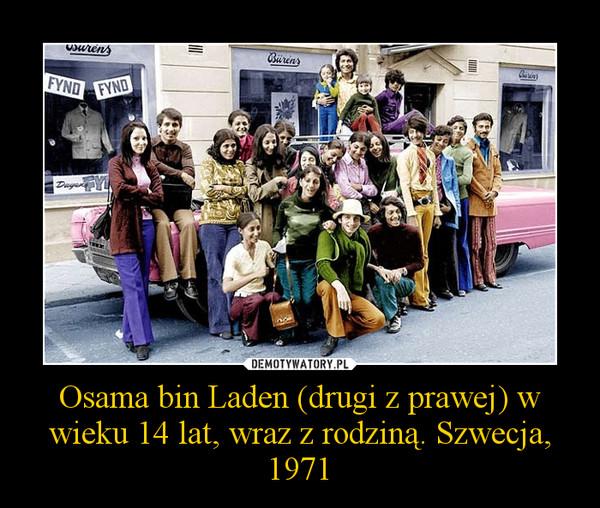 Osama bin Laden (drugi z prawej) w wieku 14 lat, wraz z rodziną. Szwecja, 1971 –