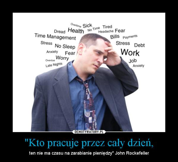 """""""Kto pracuje przez cały dzień, – ten nie ma czasu na zarabianie pieniędzy"""" John Rockefeller"""