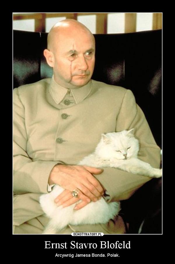 Ernst Stavro Blofeld – Arcywróg Jamesa Bonda. Polak.