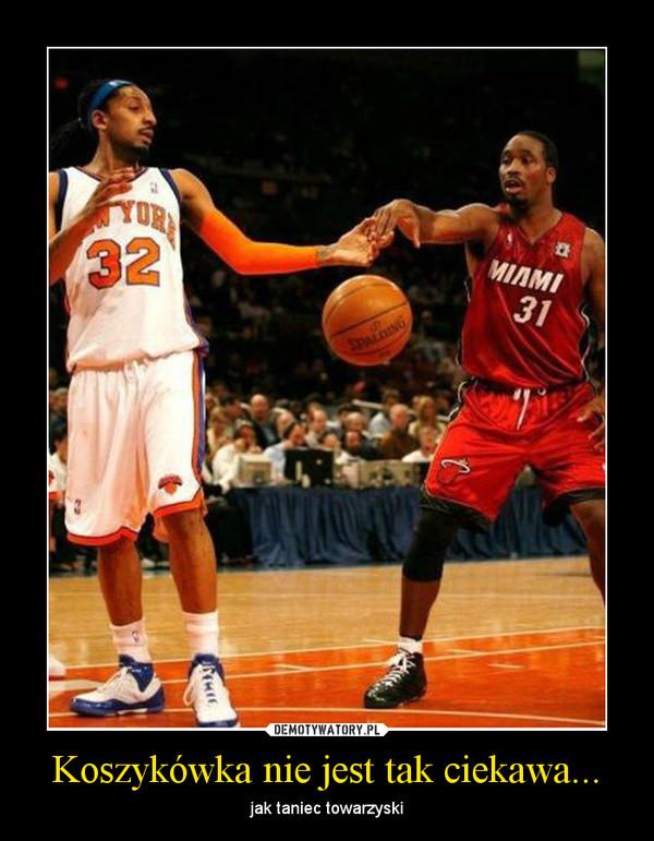 Koszykówka nie jest tak ciekawa... – jak taniec towarzyski
