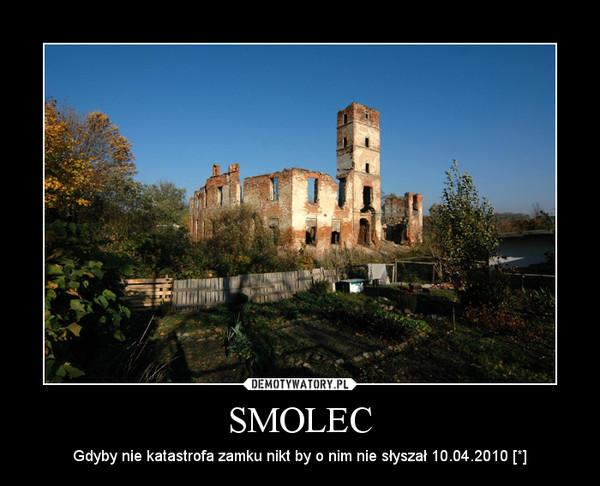 SMOLEC – Gdyby nie katastrofa zamku nikt by o nim nie słyszał 10.04.2010 [*]