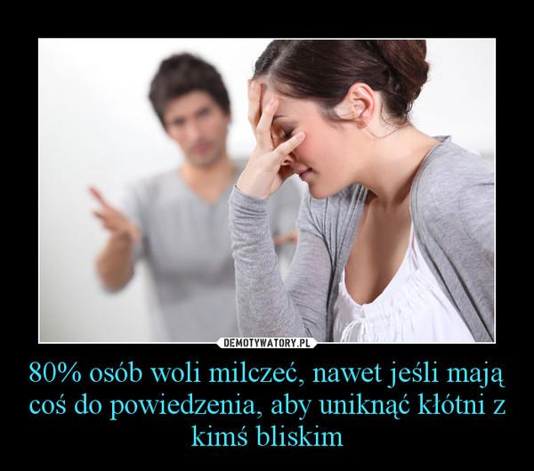 80% osób woli milczeć, nawet jeśli mają coś do powiedzenia, aby uniknąć kłótni z kimś bliskim –