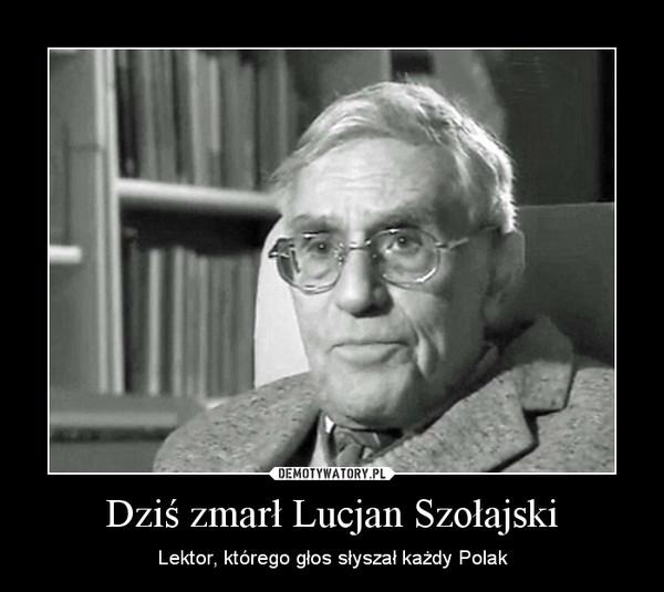 Dziś zmarł Lucjan Szołajski – Lektor, którego głos słyszał każdy Polak
