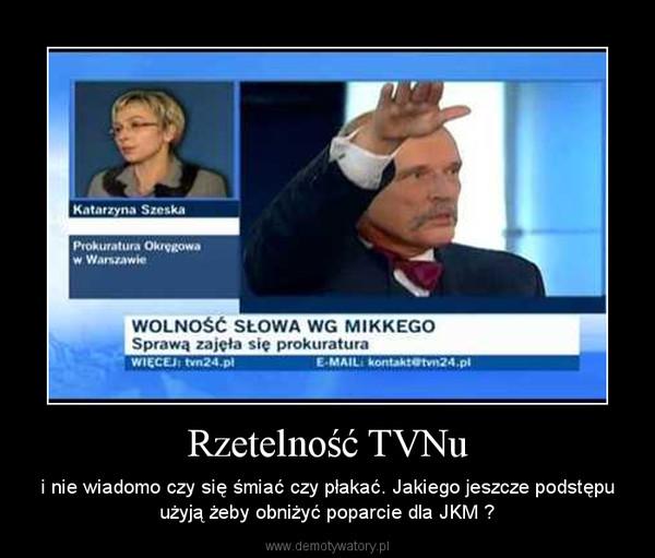 Rzetelność TVNu – i nie wiadomo czy się śmiać czy płakać. Jakiego jeszcze podstępu użyją żeby obniżyć poparcie dla JKM ?