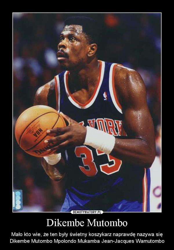 Dikembe Mutombo – Mało kto wie, że ten były świetny koszykarz naprawdę nazywa się Dikembe Mutombo Mpolondo Mukamba Jean-Jacques Wamutombo