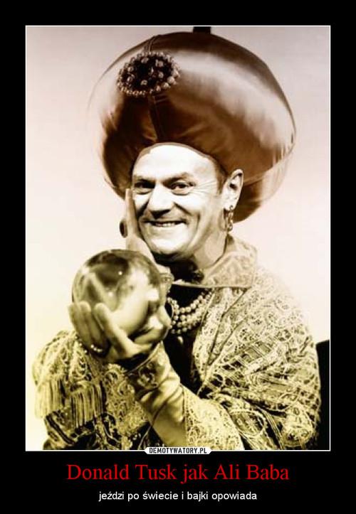 Donald Tusk jak Ali Baba