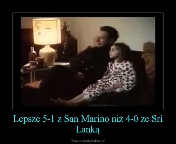 Lepsze 5-1 z San Marino niż 4-0 ze Sri Lanką –