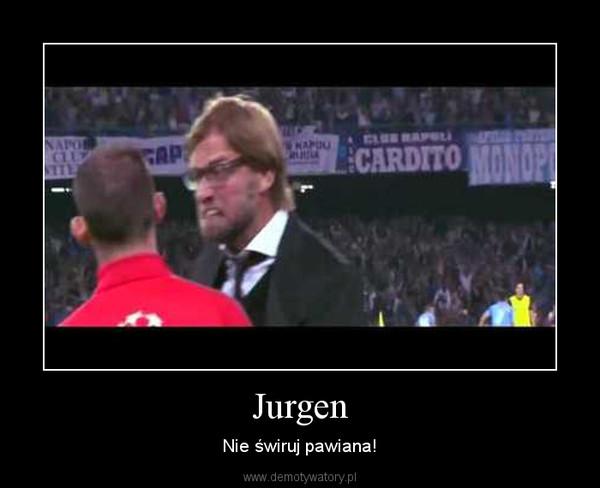 Jurgen – Nie świruj pawiana!