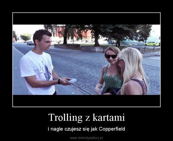 Trolling z kartami – i nagle czujesz się jak Copperfield