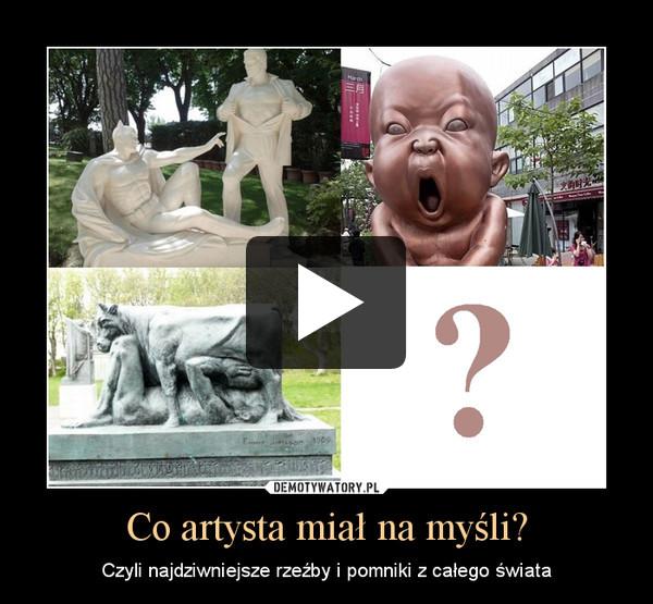 Co artysta miał na myśli? – Czyli najdziwniejsze rzeźby i pomniki z całego świata