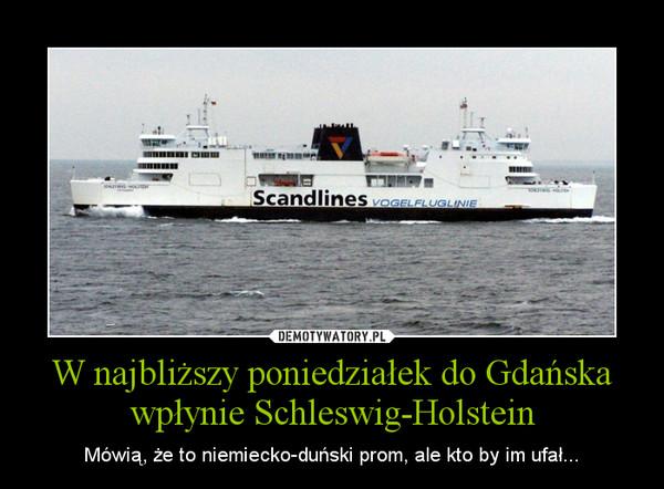 W najbliższy poniedziałek do Gdańska wpłynie Schleswig-Holstein – Mówią, że to niemiecko-duński prom, ale kto by im ufał...