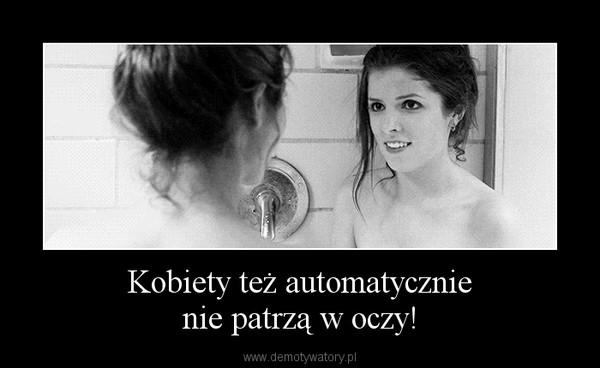 Kobiety też automatycznienie patrzą w oczy! –