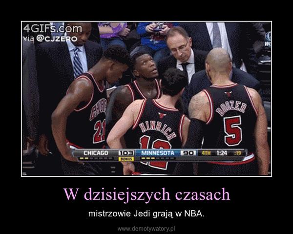 W dzisiejszych czasach – mistrzowie Jedi grają w NBA.