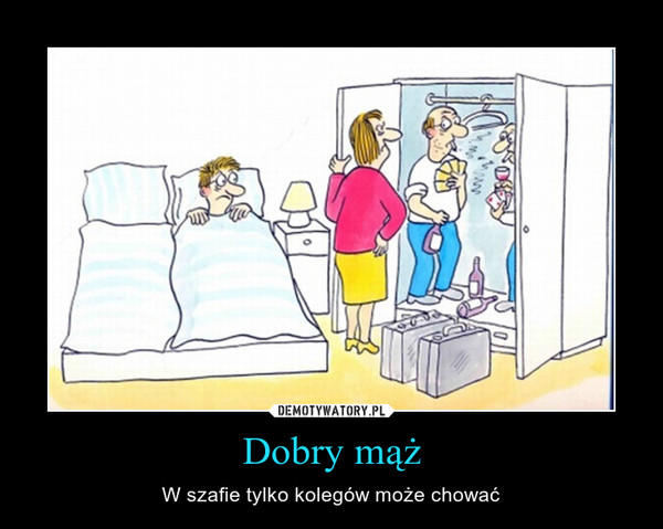 Dobry mąż – W szafie tylko kolegów może chować