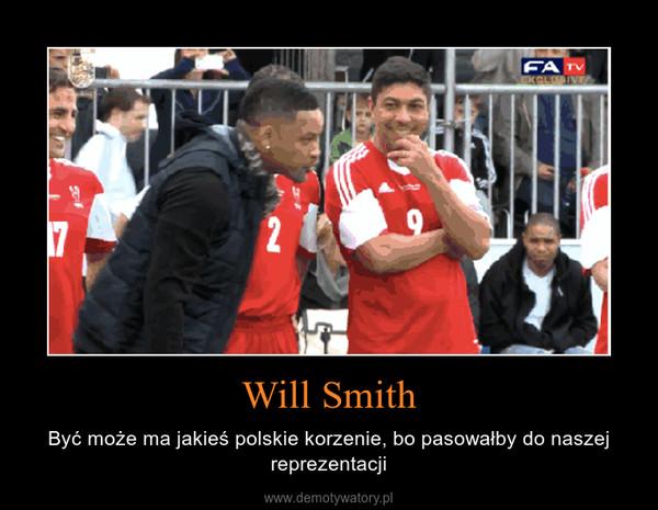 Will Smith – Być może ma jakieś polskie korzenie, bo pasowałby do naszej reprezentacji