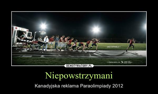 Niepowstrzymani – Kanadyjska reklama Paraolimpiady 2012