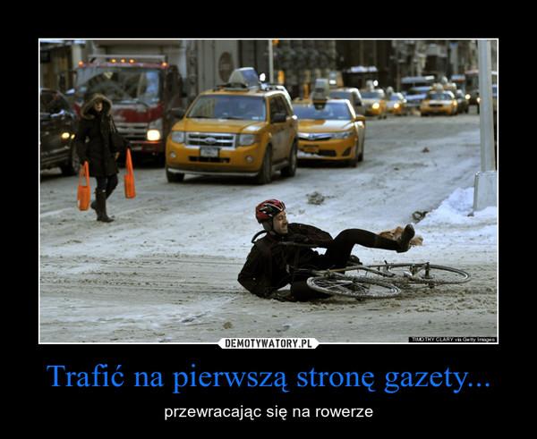 Trafić na pierwszą stronę gazety... – przewracając się na rowerze