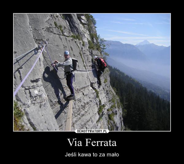 Via Ferrata – Jeśli kawa to za mało